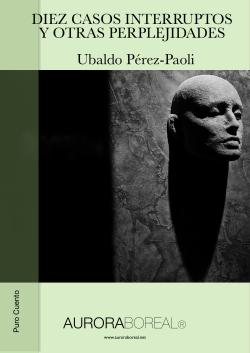 'Diez casos interruptos y otras perplejidades' - Ubaldo Pérez-Paoli