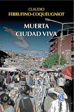 Cuando agoniza la noche: 'Muerta ciudad viva' de Claudio Ferrufino Coqueugniot