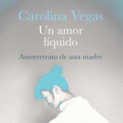 'Un amor líquido' - Carolina Vegas