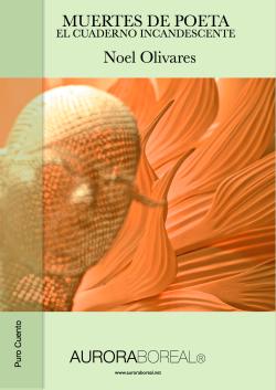 'Muertes de poeta. El cuaderno incandescente' - Noel Olivares