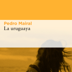 "Nota a la novela ""La Uruguaya"" de Pedro Mairal"