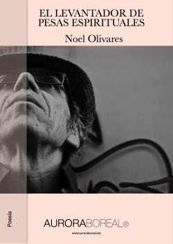 'El levantador de pesas espirituales' - el nuevo poemario de Noel Olivares