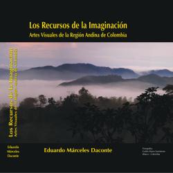 Los recursos de la imaginación: Artes visuales de la región andina de Colombia.